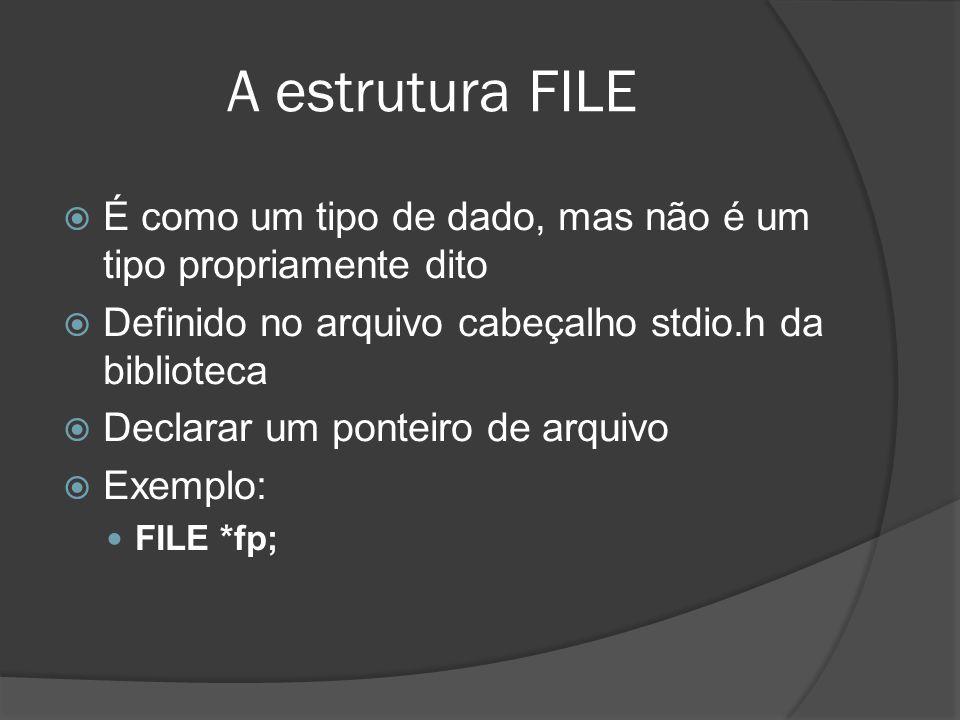 Abrindo e Fechando Arquivos  FILE *fopen(char *nomeDoArquivo, char *modo);  Abre um arquivo e retorna um ponteiro para ele  Se algum erro ocorrer a constante NULL é retornada  Exemplo: ○ fp = fopen( Arquivo.txt , r );  É de fundamental importância verificar se o arquivo foi aberto corretamente.