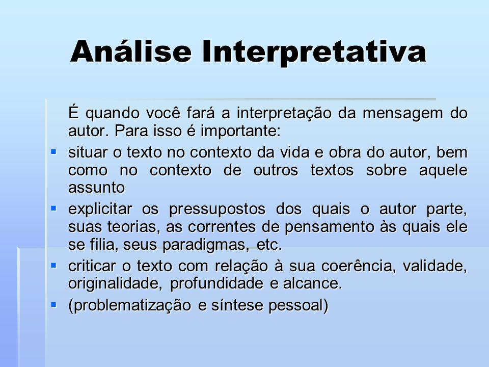 Análise Interpretativa É quando você fará a interpretação da mensagem do autor. Para isso é importante:  situar o texto no contexto da vida e obra do