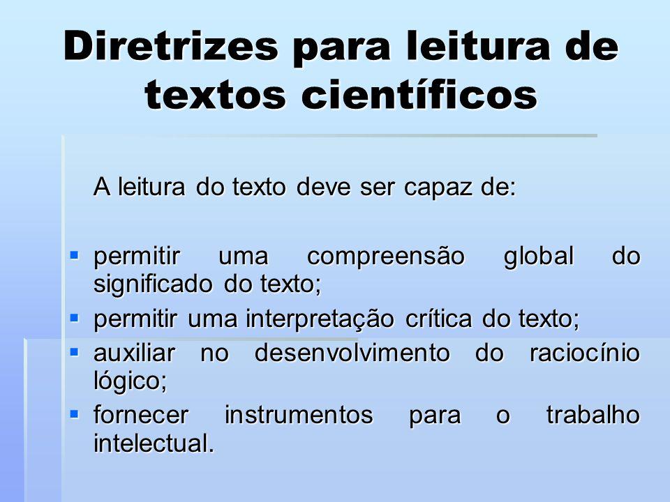 Diretrizes para leitura de textos científicos A leitura do texto deve ser capaz de:  permitir uma compreensão global do significado do texto;  permi
