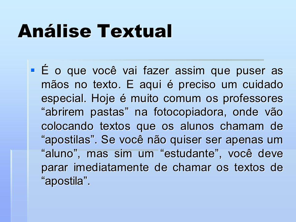 """Análise Textual  É o que você vai fazer assim que puser as mãos no texto. E aqui é preciso um cuidado especial. Hoje é muito comum os professores """"ab"""