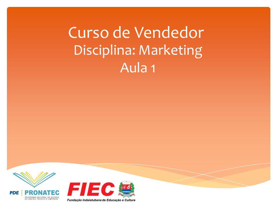 Curso de Vendedor Disciplina: Marketing Aula 1