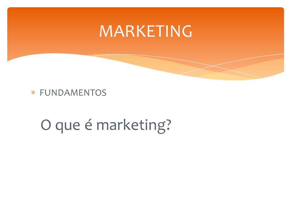  FUNDAMENTOS O que é marketing? MARKETING