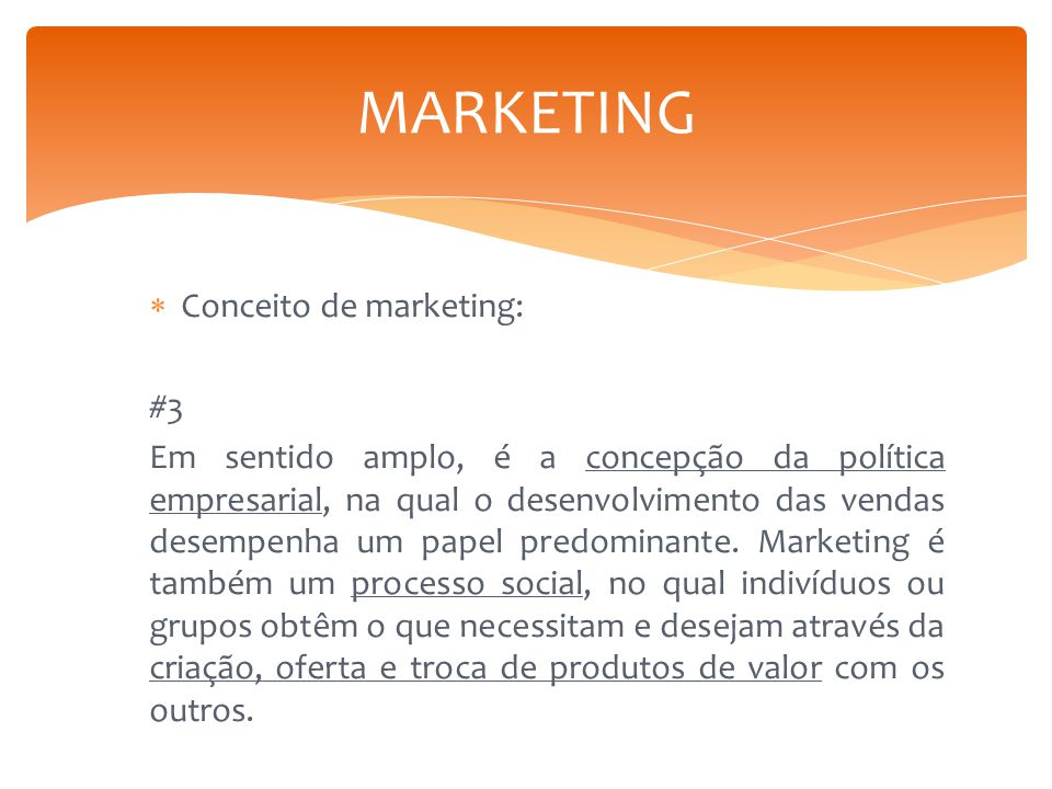  Conceito de marketing: #3 Em sentido amplo, é a concepção da política empresarial, na qual o desenvolvimento das vendas desempenha um papel predomin