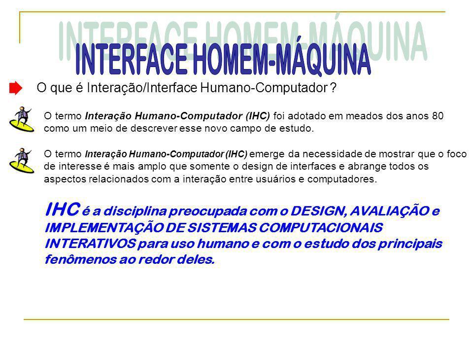 O que é Interação/Interface Humano-Computador ? O termo Interação Humano-Computador (IHC) foi adotado em meados dos anos 80 como um meio de descrever