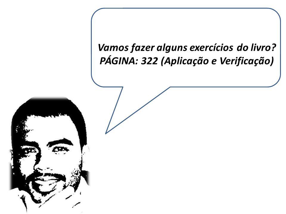Vamos fazer alguns exercícios do livro? PÁGINA: 322 (Aplicação e Verificação)