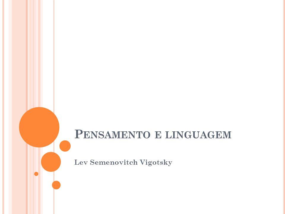 P ENSAMENTO E LINGUAGEM Lev Semenovitch Vigotsky