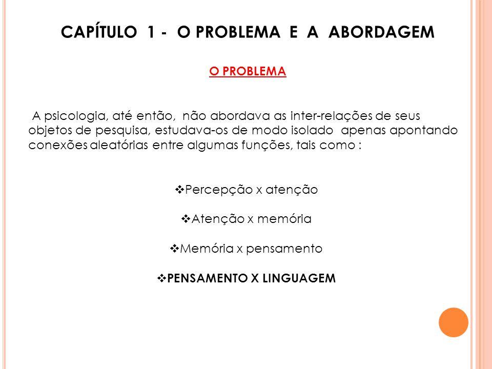 CAPÍTULO 1 - O PROBLEMA E A ABORDAGEM O PROBLEMA A psicologia, até então, não abordava as inter-relações de seus objetos de pesquisa, estudava-os de m