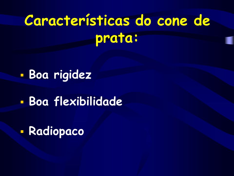 Características do cone de prata:  Boa rigidez  Boa flexibilidade  Radiopaco