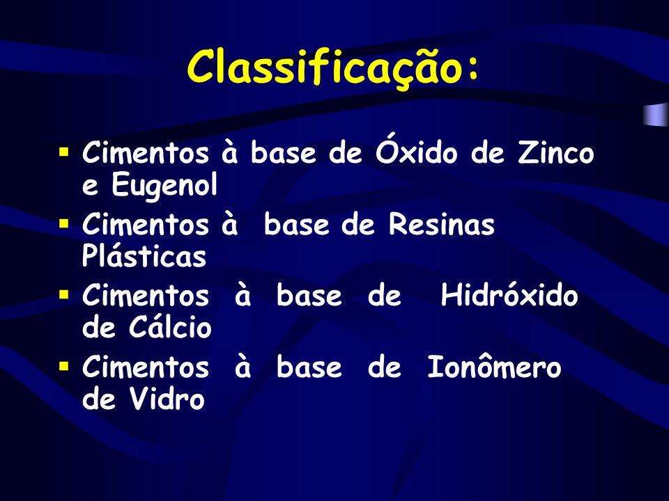 Classificação:  Cimentos à base de Óxido de Zinco e Eugenol  Cimentos à base de Resinas Plásticas  Cimentos à base de Hidróxido de Cálcio  Cimento