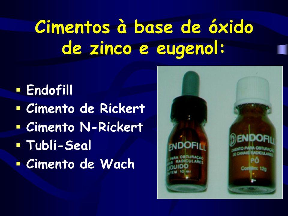 Cimentos à base de óxido de zinco e eugenol:  Endofill  Cimento de Rickert  Cimento N-Rickert  Tubli-Seal  Cimento de Wach