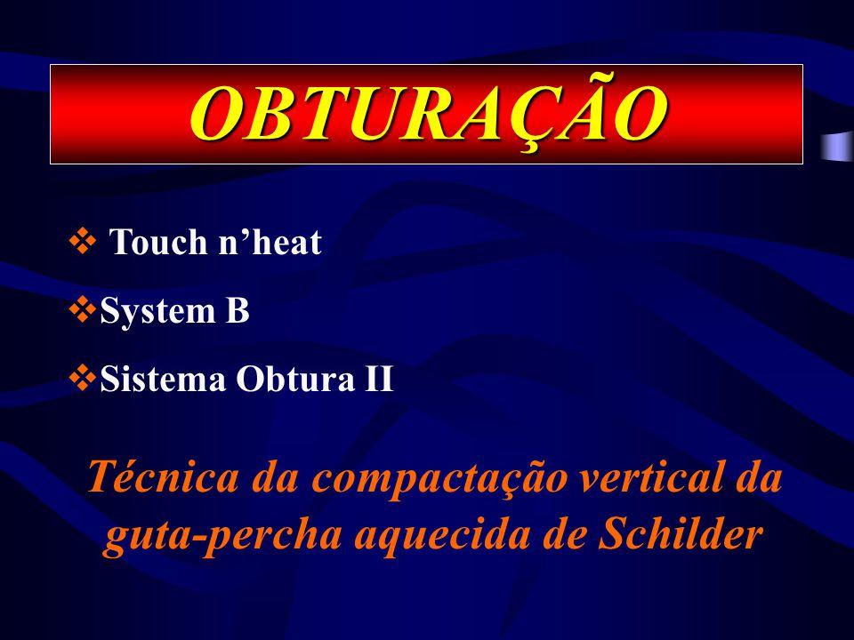 OBTURAÇÃO  Touch n'heat  System B  Sistema Obtura II Técnica da compactação vertical da guta-percha aquecida de Schilder