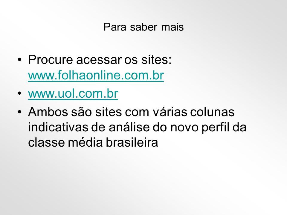 Para saber mais •Procure acessar os sites: www.folhaonline.com.br www.folhaonline.com.br •www.uol.com.brwww.uol.com.br •Ambos são sites com várias col