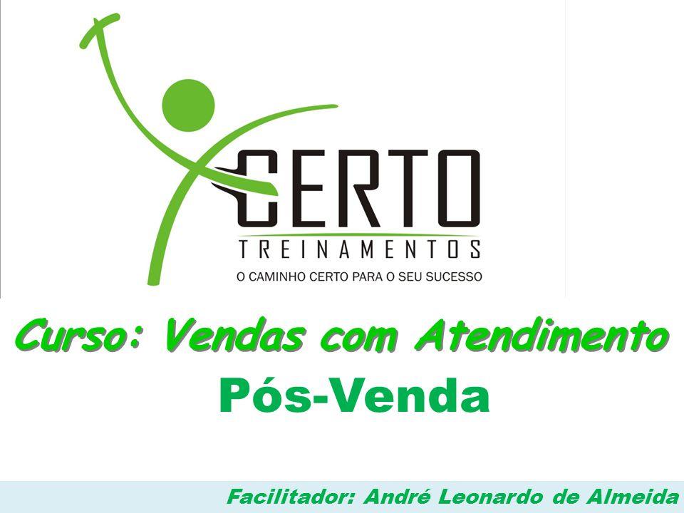 Curso: Vendas com Atendimento Pós-Venda Facilitador: André Leonardo de Almeida