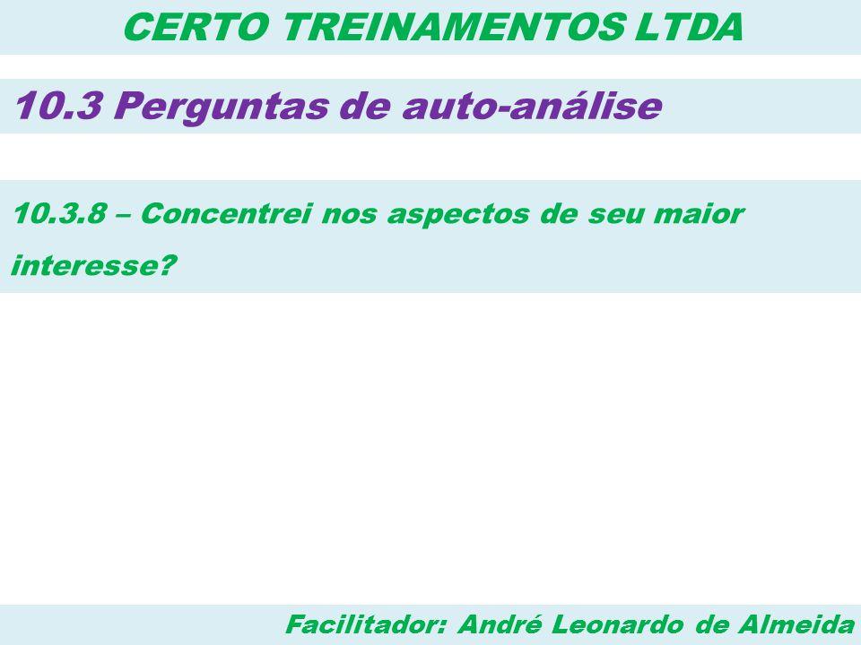 Facilitador: André Leonardo de Almeida CERTO TREINAMENTOS LTDA 10.3 Perguntas de auto-análise 10.3.8 – Concentrei nos aspectos de seu maior interesse?