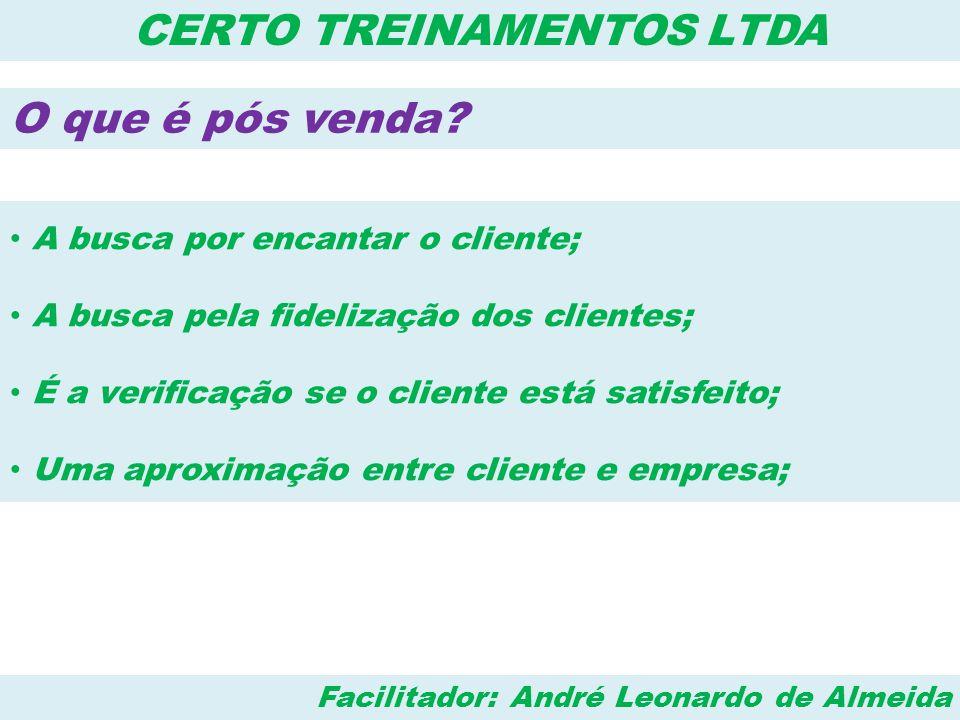 CERTO TREINAMENTOS LTDA O que é pós venda? • A busca por encantar o cliente; • A busca pela fidelização dos clientes; • É a verificação se o cliente e