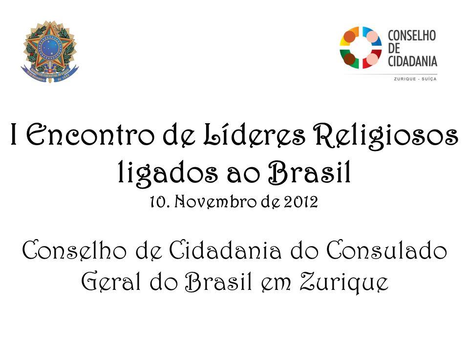 I Encontro de Líderes Religiosos ligados ao Brasil 10. Novembro de 2012 Conselho de Cidadania do Consulado Geral do Brasil em Zurique