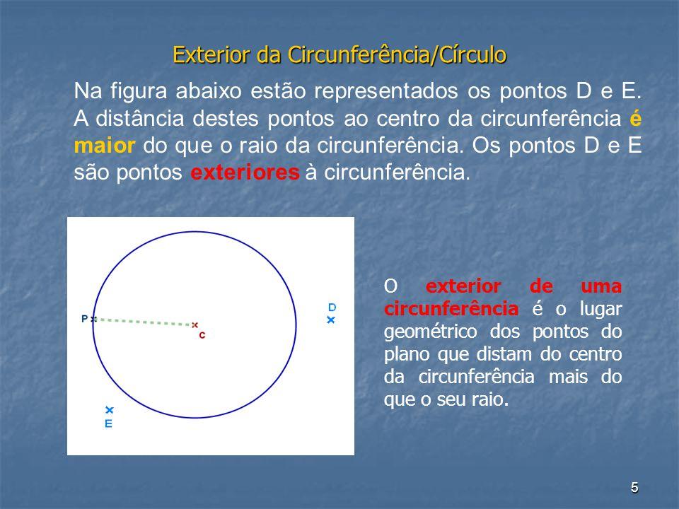 5 Exterior da Circunferência/Círculo Na figura abaixo estão representados os pontos D e E. A distância destes pontos ao centro da circunferência é mai