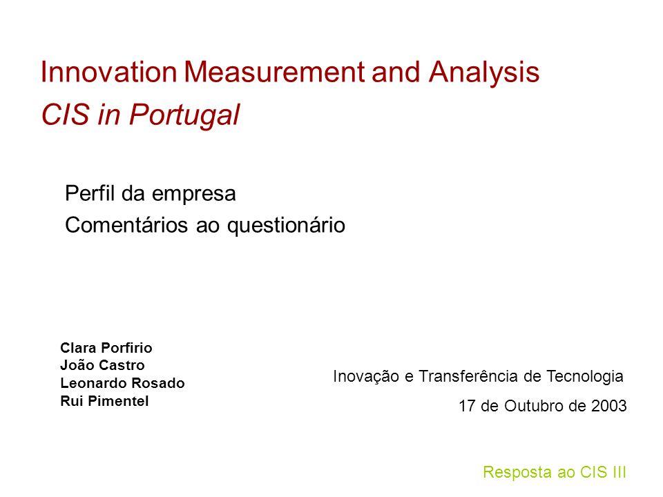 Resposta ao CIS III Innovation Measurement and Analysis CIS in Portugal Perfil da empresa Comentários ao questionário Clara Porfirio João Castro Leona