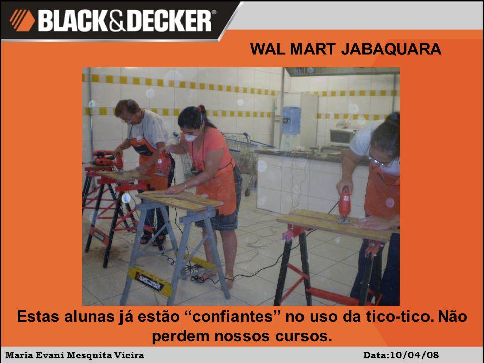 Maria Evani Mesquita Vieira Data:10/04/08 WAL MART JABAQUARA Estas alunas já estão confiantes no uso da tico-tico.