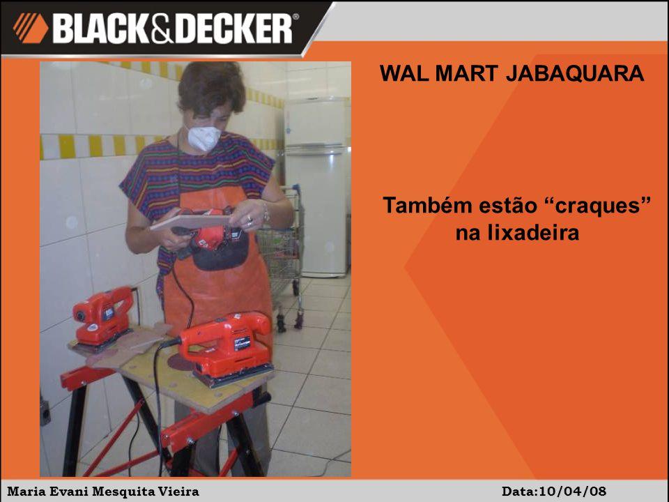 Maria Evani Mesquita Vieira Data10/04/08 WAL MART JABAQUARA A furadeira com broca chata é uma novidade.
