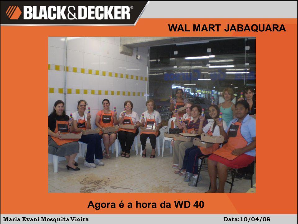 Maria Evani Mesquita Vieira Data:10/04/08 WAL MART JABAQUARA Agora é a hora da WD 40