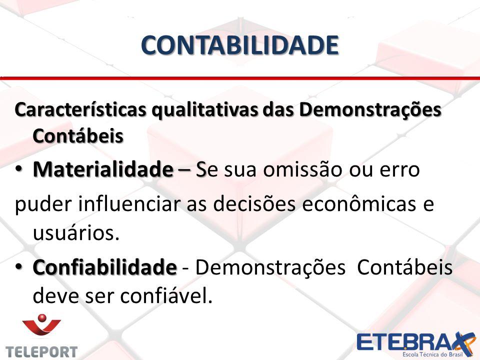 CONTABILIDADE CONTABILIDADE Características qualitativas das Demonstrações Contábeis • Materialidade – S • Materialidade – Se sua omissão ou erro puder influenciar as decisões econômicas e usuários.