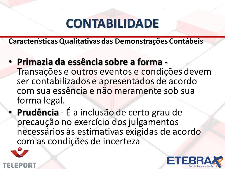 CONTABILIDADE Características Qualitativas das Demonstrações Contábeis • Primazia da essência sobre a forma - • Primazia da essência sobre a forma - T