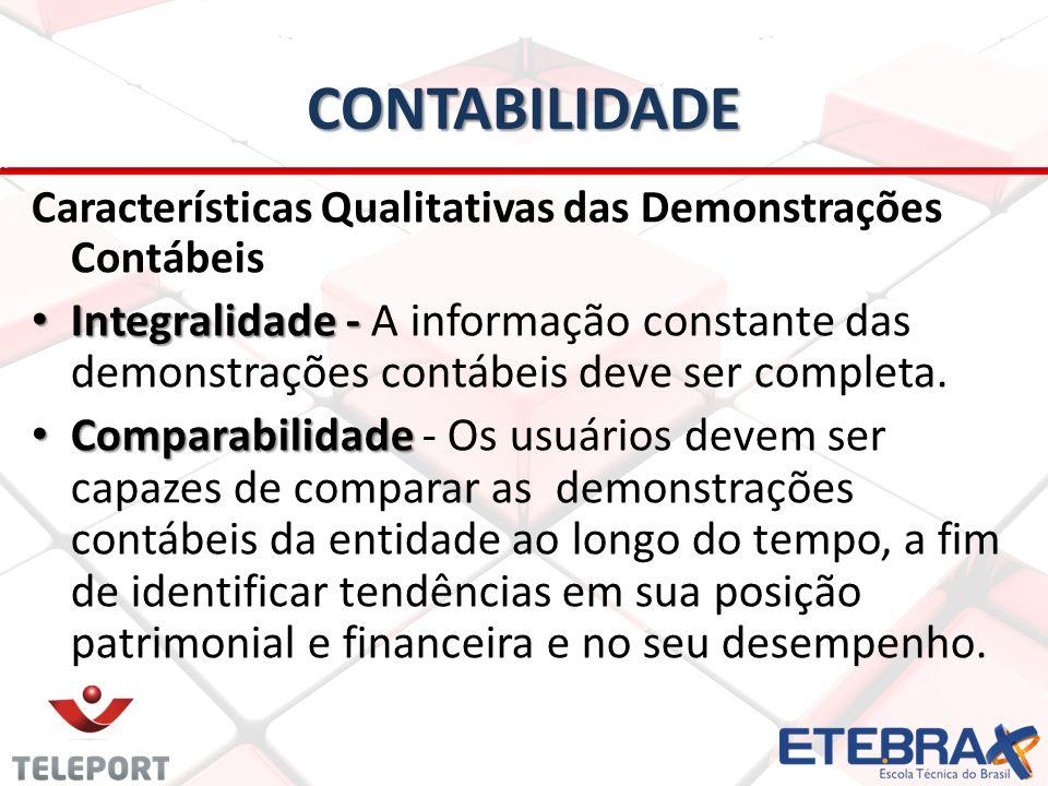 CONTABILIDADE Características Qualitativas das Demonstrações Contábeis • Integralidade - • Integralidade - A informação constante das demonstrações contábeis deve ser completa.