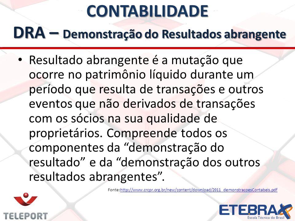 CONTABILIDADE DRA – Demonstração do Resultados abrangente • • Resultado abrangente é a mutação que ocorre no patrimônio líquido durante um período que