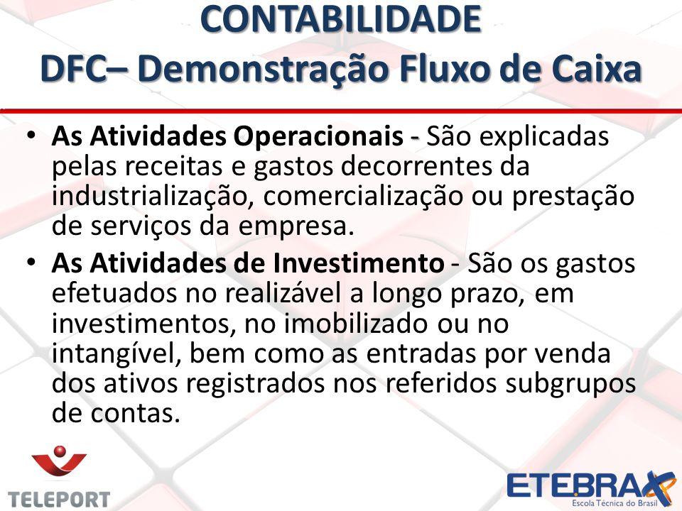 CONTABILIDADE DFC– Demonstração Fluxo de Caixa • - • As Atividades Operacionais - São explicadas pelas receitas e gastos decorrentes da industrialização, comercialização ou prestação de serviços da empresa.