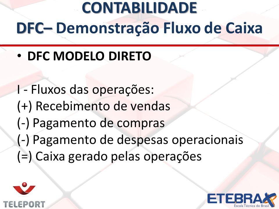 CONTABILIDADE DFC– CONTABILIDADE DFC– Demonstração Fluxo de Caixa • • DFC MODELO DIRETO I - Fluxos das operações: (+) Recebimento de vendas (-) Pagame