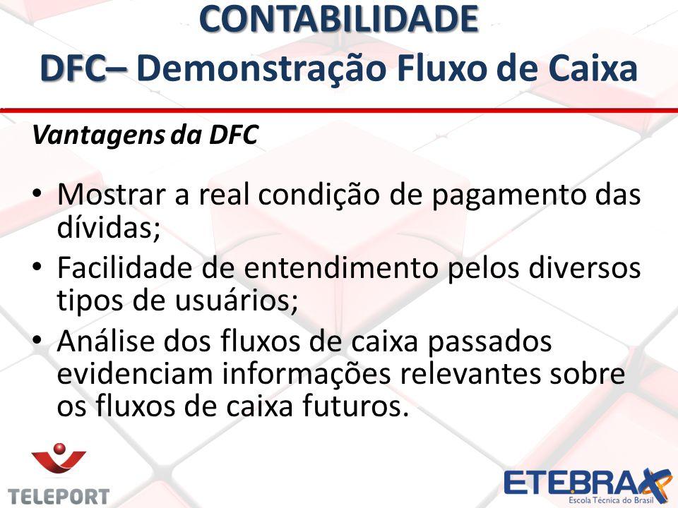 CONTABILIDADE DFC– CONTABILIDADE DFC– Demonstração Fluxo de Caixa Vantagens da DFC • • Mostrar a real condição de pagamento das dívidas; • • Facilidad