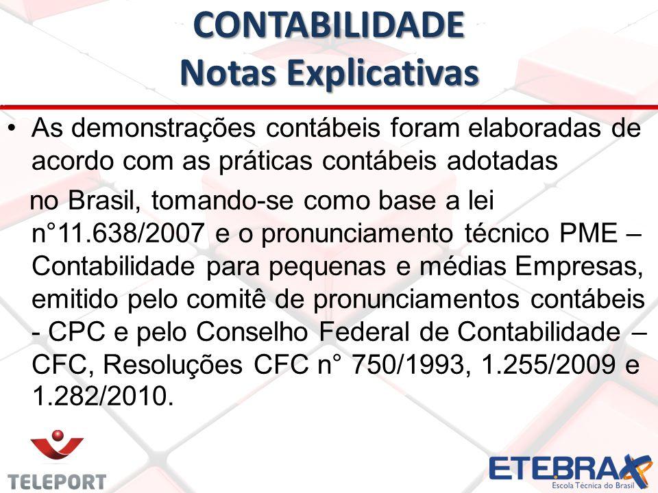 CONTABILIDADE Notas Explicativas •As demonstrações contábeis foram elaboradas de acordo com as práticas contábeis adotadas no Brasil, tomando-se como
