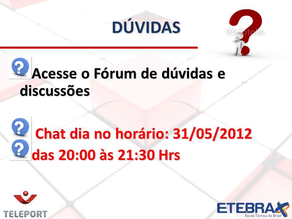 DÚVIDAS Acesse o Fórum de dúvidas e discussões Chat dia no horário: 31/05/2012 Chat dia no horário: 31/05/2012 das 20:00 às 21:30 Hrs