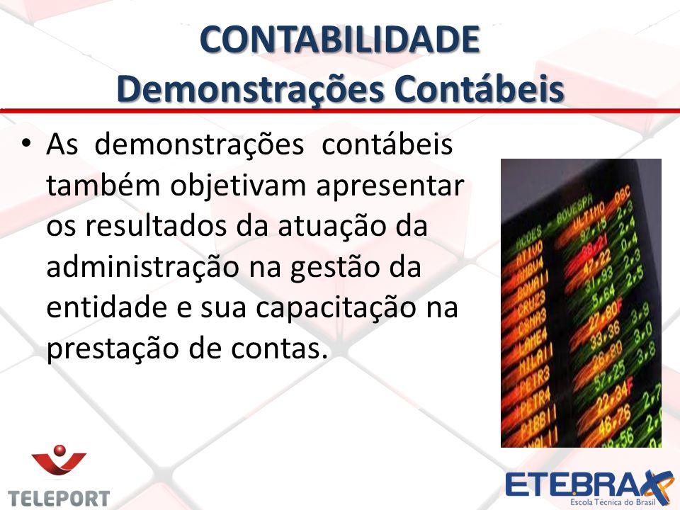 CONTABILIDADE Demonstrações Contábeis • • As demonstrações contábeis também objetivam apresentar os resultados da atuação da administração na gestão d
