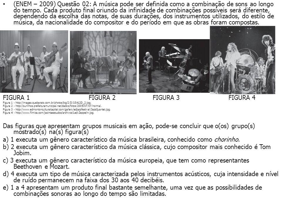 • (ENEM – 2009) Questão 02: A música pode ser definida como a combinação de sons ao longo do tempo. Cada produto final oriundo da infinidade de combin