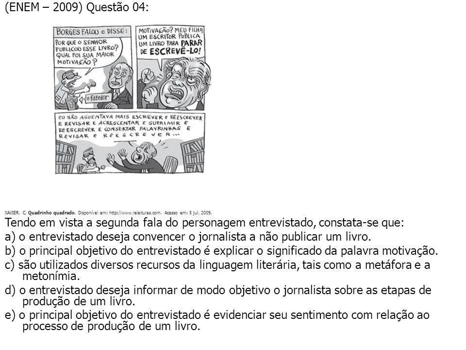 (ENEM – 2009) Questão 04: XAVIER, C. Quadrinho quadrado. Disponível em: http://www.releituras.com. Acesso em: 5 jul. 2009. Tendo em vista a segunda fa