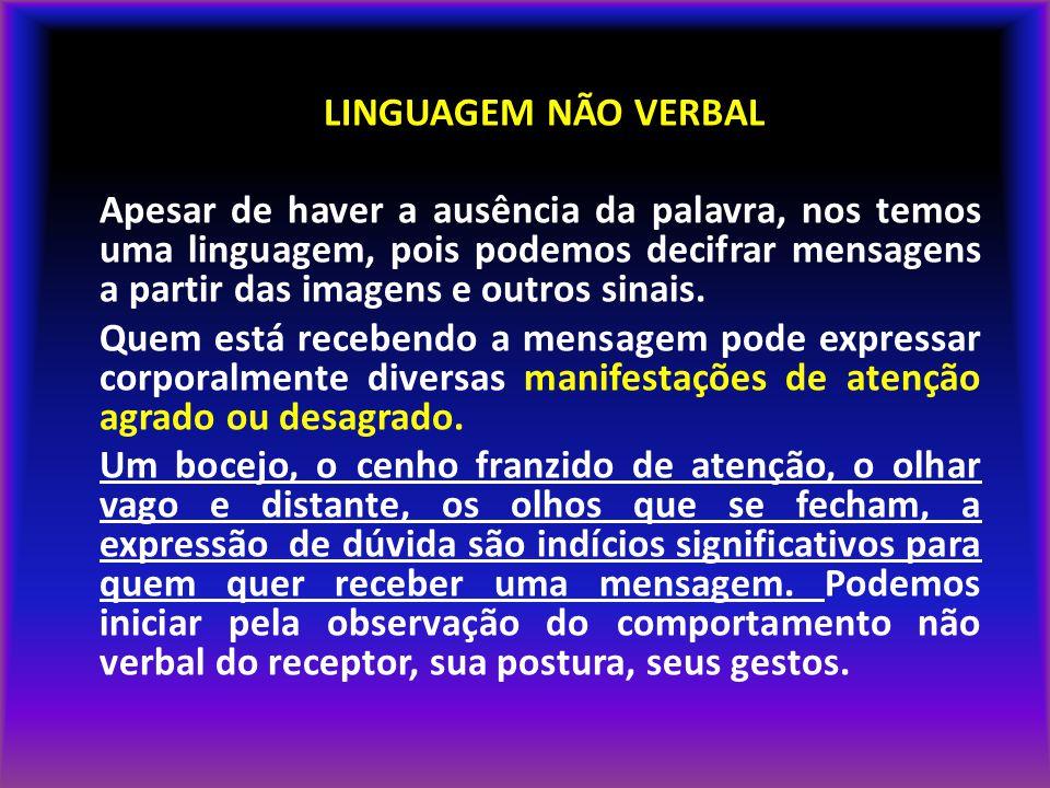 LINGUAGEM NÃO VERBAL Apesar de haver a ausência da palavra, nos temos uma linguagem, pois podemos decifrar mensagens a partir das imagens e outros sin