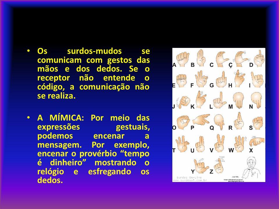 LINGUAGEM NÃO VERBAL • Os surdos-mudos se comunicam com gestos das mãos e dos dedos. Se o receptor não entende o código, a comunicação não se realiza.