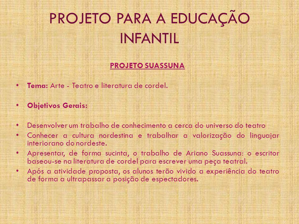 PROJETO PARA A EDUCAÇÃO INFANTIL PROJETO SUASSUNA • Tema: Arte - Teatro e literatura de cordel. • Objetivos Gerais: • Desenvolver um trabalho de conhe