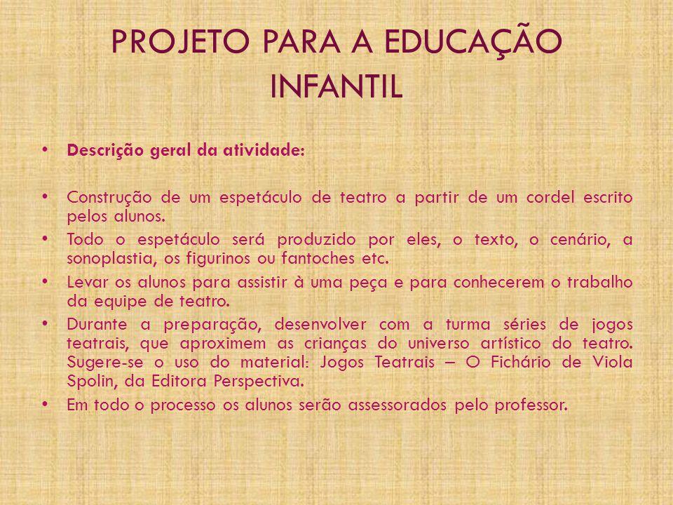 PROJETO PARA A EDUCAÇÃO INFANTIL • Descrição geral da atividade: • Construção de um espetáculo de teatro a partir de um cordel escrito pelos alunos.