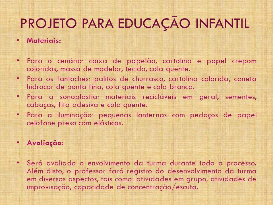 PROJETO PARA EDUCAÇÃO INFANTIL • Materiais: • Para o cenário: caixa de papelão, cartolina e papel crepom coloridos, massa de modelar, tecido, cola quente.