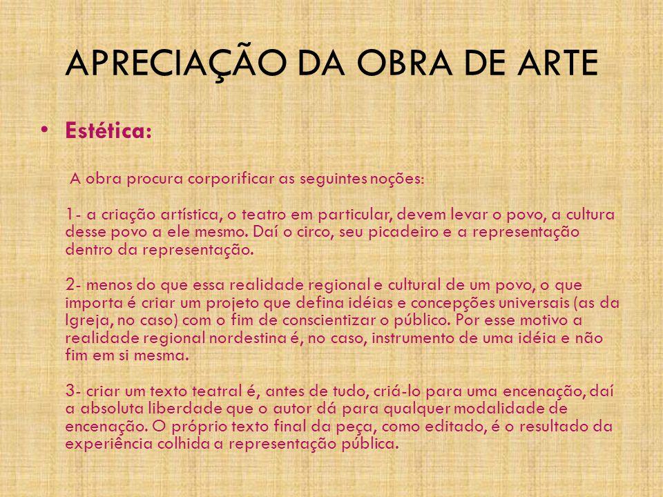 APRECIAÇÃO DA OBRA DE ARTE • Estética: A obra procura corporificar as seguintes noções: 1- a criação artística, o teatro em particular, devem levar o povo, a cultura desse povo a ele mesmo.