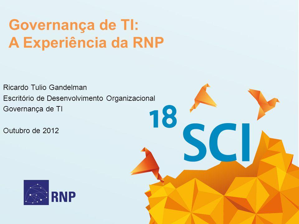 Governança de TI: A Experiência da RNP Ricardo Tulio Gandelman Escritório de Desenvolvimento Organizacional Governança de TI Outubro de 2012