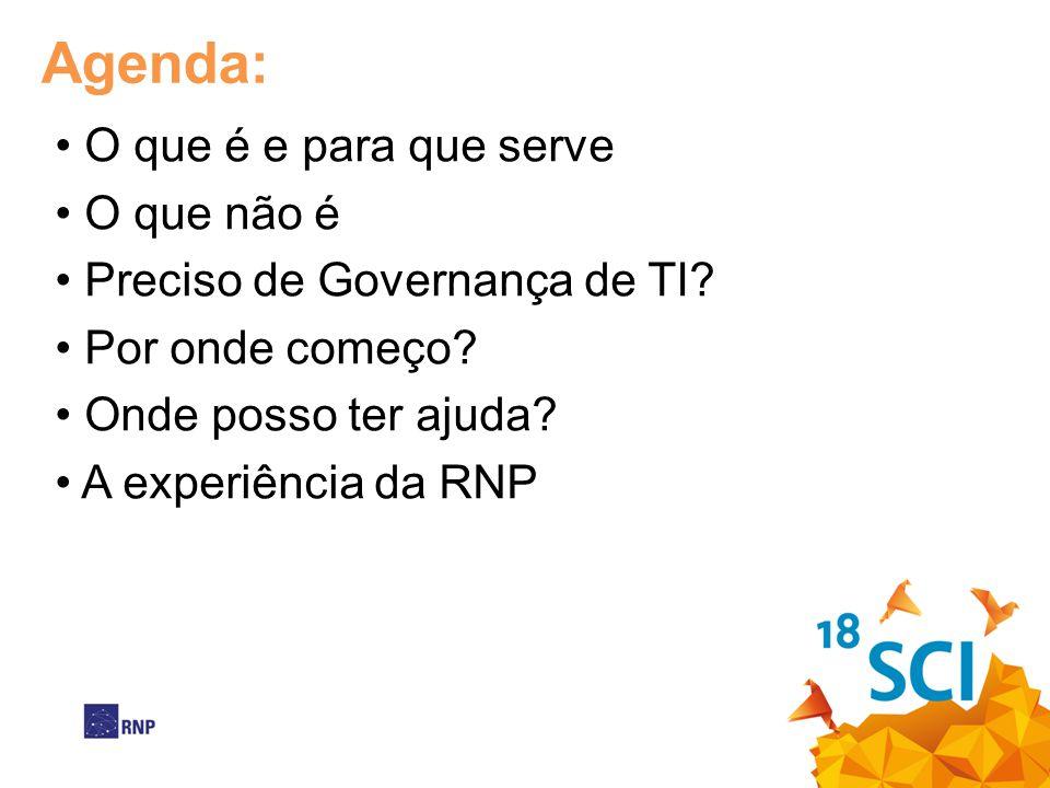 Agenda: • O que é e para que serve • O que não é • Preciso de Governança de TI? • Por onde começo? • Onde posso ter ajuda? • A experiência da RNP