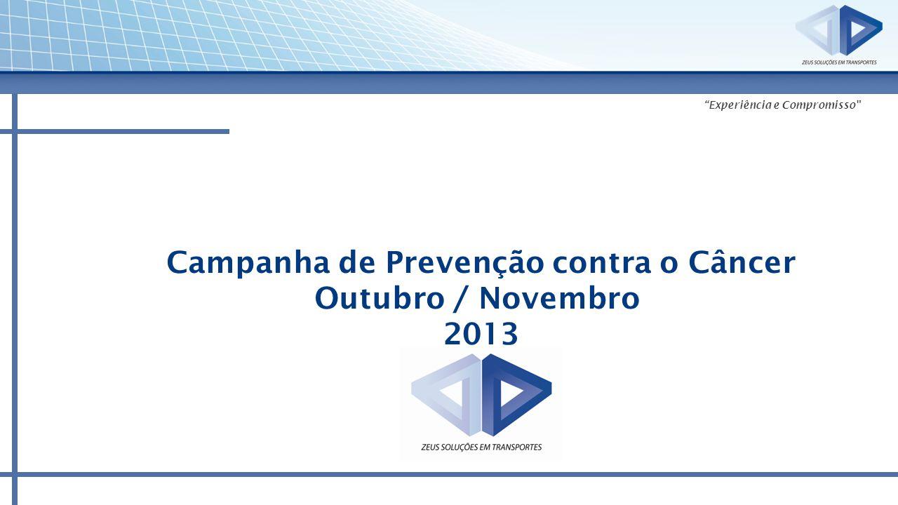 """Campanha de Prevenção contra o Câncer Outubro / Novembro 2013 """"Experiência e Compromisso"""