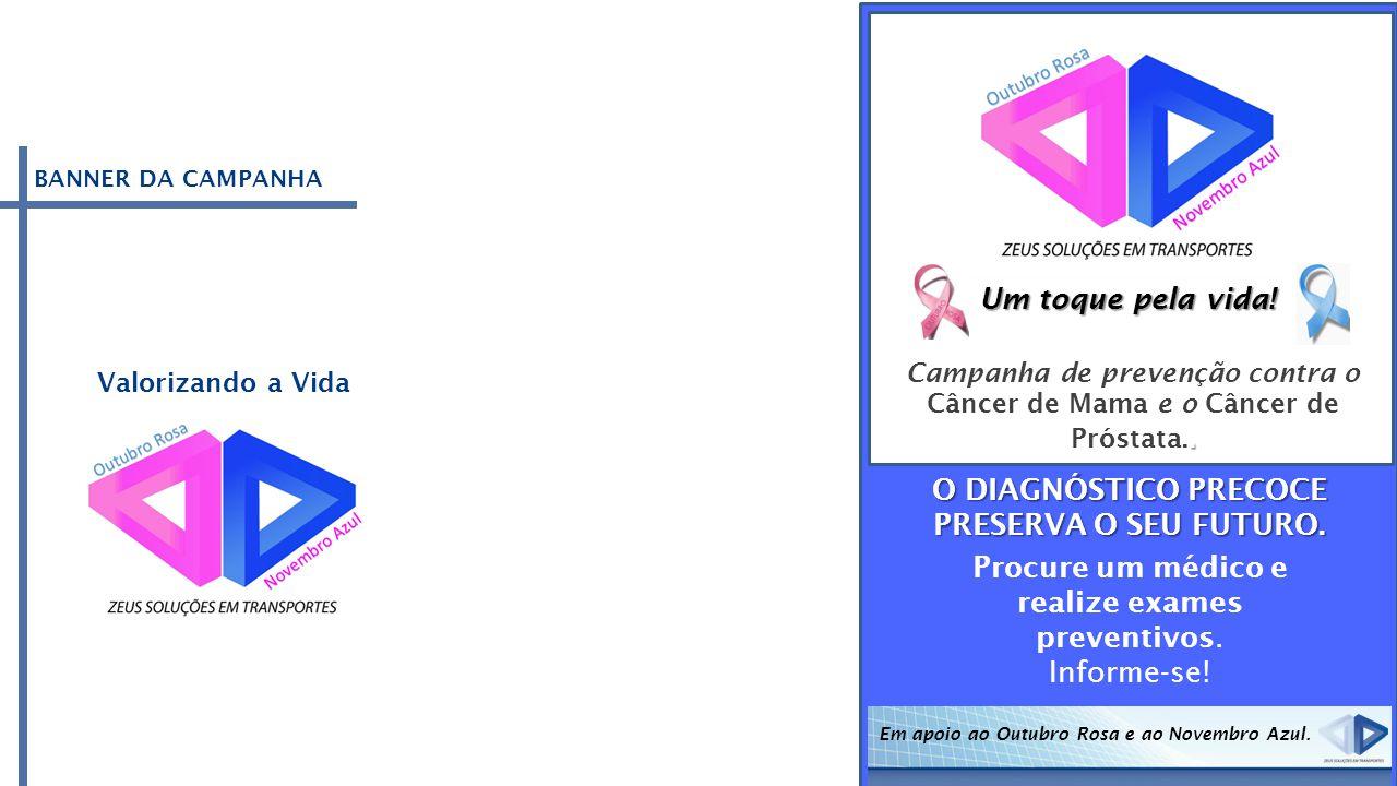 Valorizando a Vida Um toque pela vida! Campanha de prevenção contra o. Câncer de Mama e o Câncer de Próstata.. O DIAGNÓSTICO PRECOCE PRESERVA O SEU FU