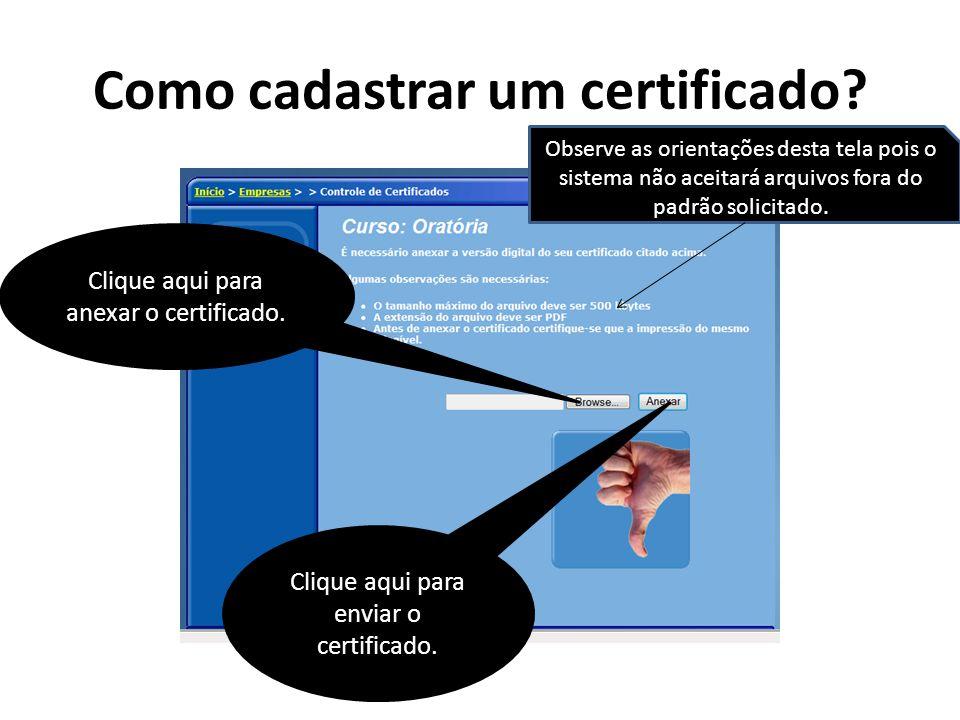 Como cadastrar um certificado? Clique aqui para enviar o certificado. Clique aqui para anexar o certificado. Observe as orientações desta tela pois o