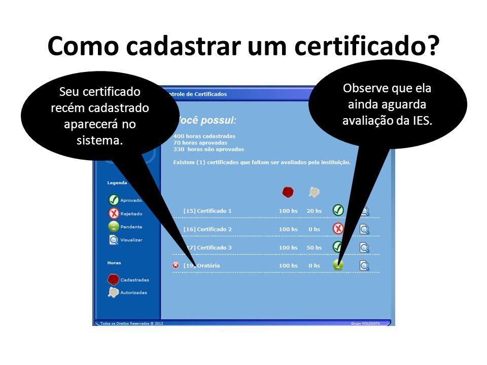 Como cadastrar um certificado? Seu certificado recém cadastrado aparecerá no sistema. Observe que ela ainda aguarda avaliação da IES.