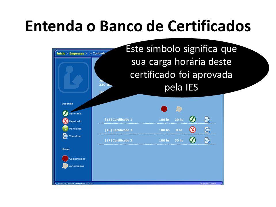 Entenda o Banco de Certificados Este símbolo significa que sua carga horária deste certificado foi aprovada pela IES